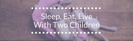 Sleep Eat Live With Two Children