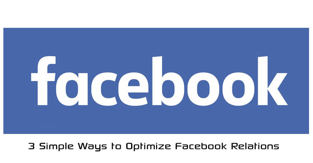 3 Simple Ways to Optimize Facebook Relations