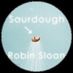 Sourdough, by Robin Sloan