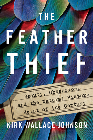 The Feather Thief_Kirk Wallace Johnson