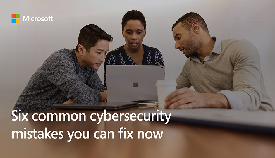 Six Common Cybersecurity Mistakes You Can Fix Now