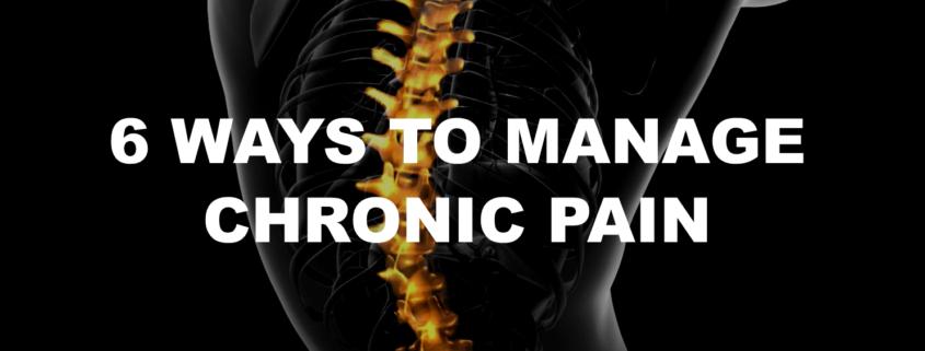 6 WAYS TO MANAGE CHRONIC PAIN