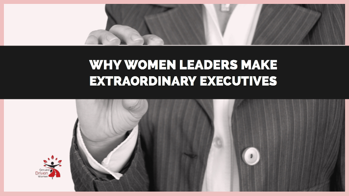 Why Women Leaders Make Extraordinary Executives