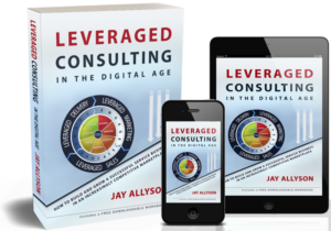 Leveraged Consulting in the Digital Age book for more on maximising business revenue