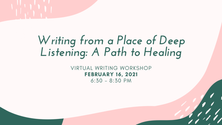 Writing From a Place of Deep Listening: A Path to Healing