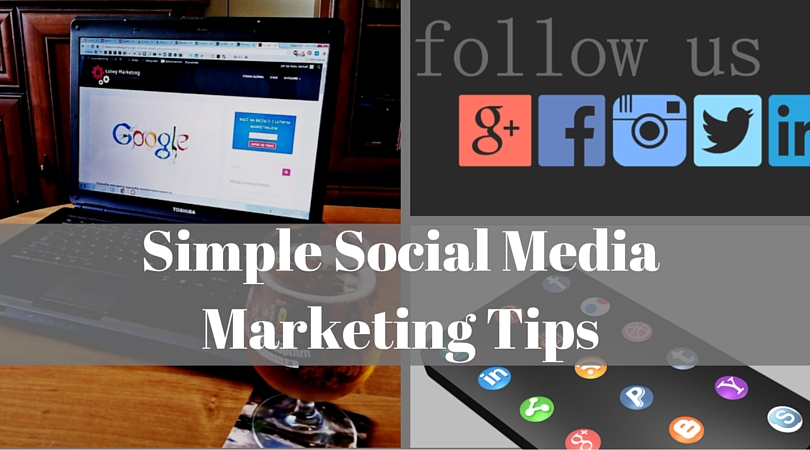 Simple Social Media Marketing Tips That You Should Consider
