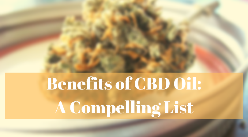 Benefits of CBD Oil: A Compelling List