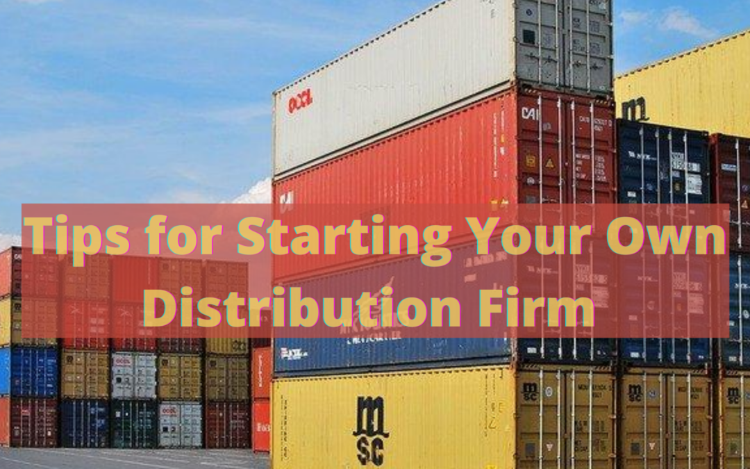 Tips for Starting Your Own Distribution Firm