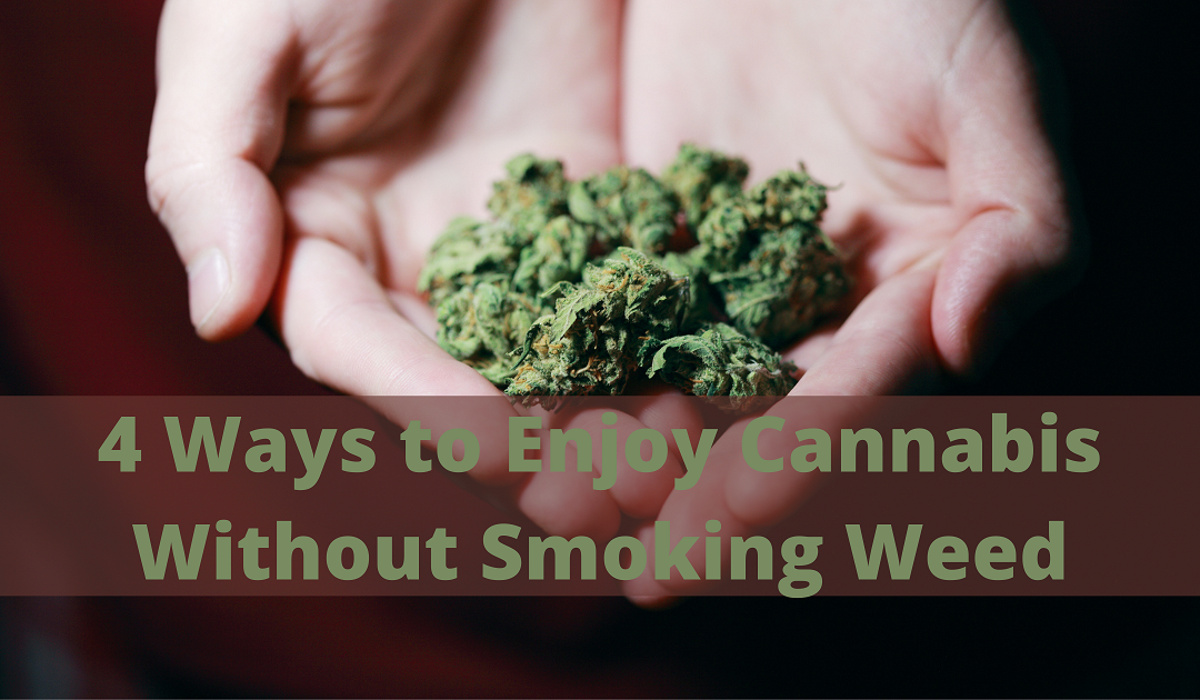 4 Ways to Enjoy Cannabis Without Smoking Weed