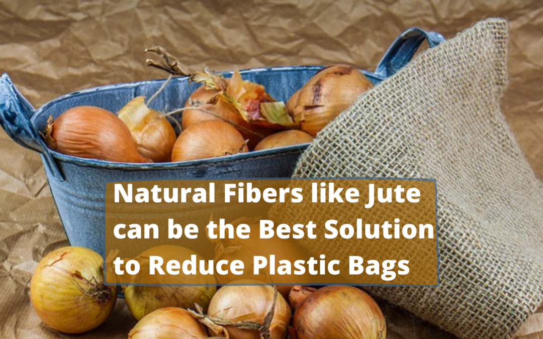 Natural Fibers like Jute can be the Best Solution to Reduce Plastic Bags