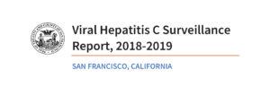 Viral Hepatitis C Surveillance Report, 2018-2019, San Francisco