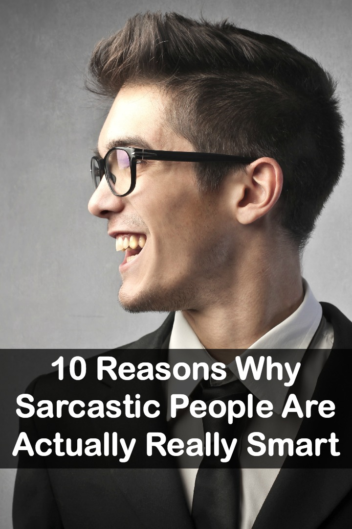 10 Reasons Why Sarcastic People Are Actually Really Smart ~
