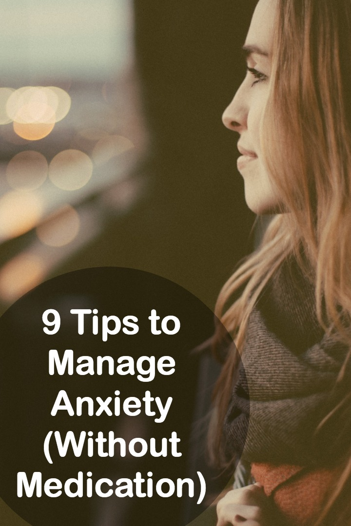 9 Tips to Manage Anxiety (Without Medication) ~