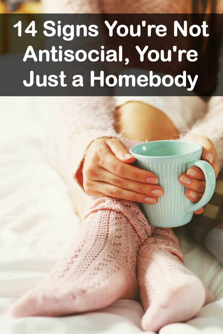 14 Signs You're Not Antisocial, You're Just a Homebody ~