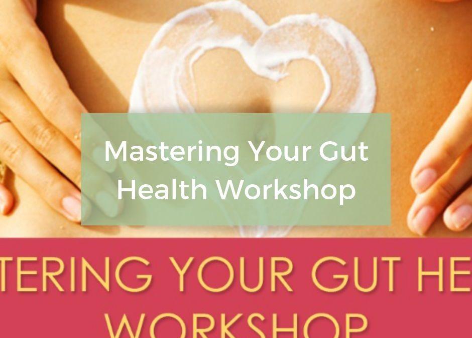 Mastering Your Gut Health Workshop