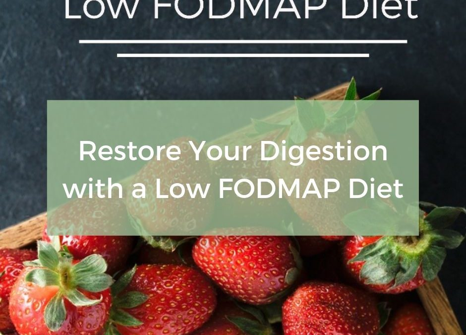 Restore Your Digestion with a Low FODMAP Diet
