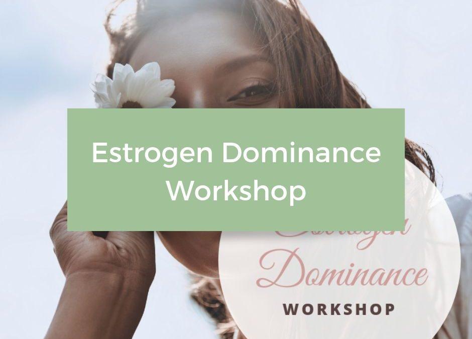 Estrogen Dominance Workshop