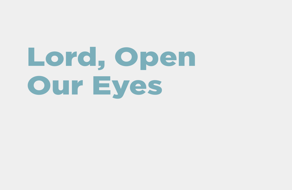 """""""Lord, Open Our Eyes"""" Sermon"""