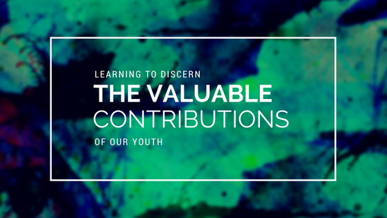 Learning To Discern The Valuable Contribution Of Our Youth - Sermon