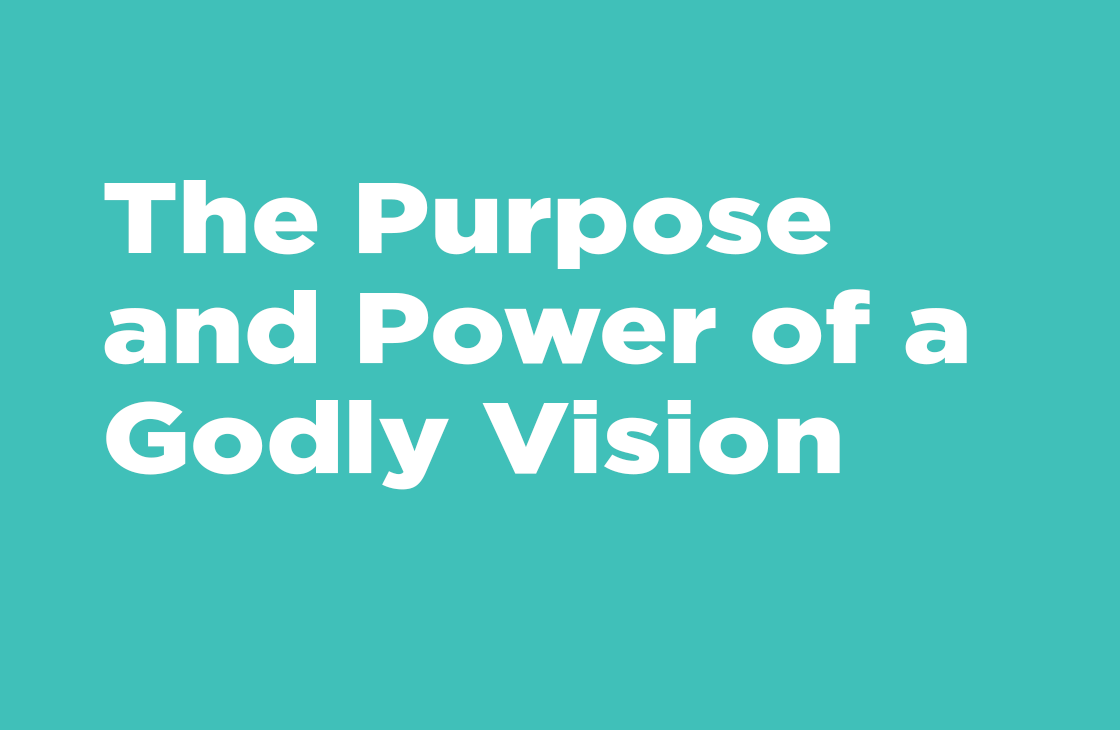 """""""The Purpose And Power Of A Godly Vision"""" - Sermon"""
