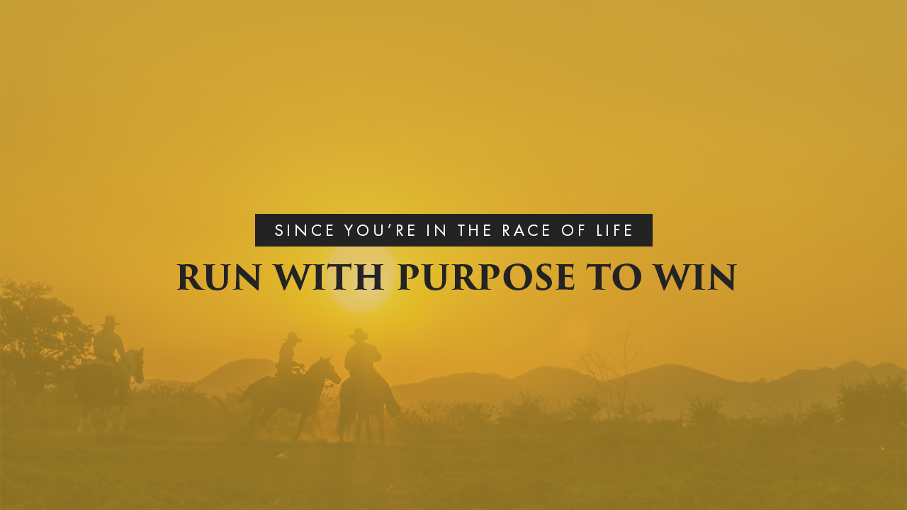 Since You're In The Race Of Life Run With Purpose To Win