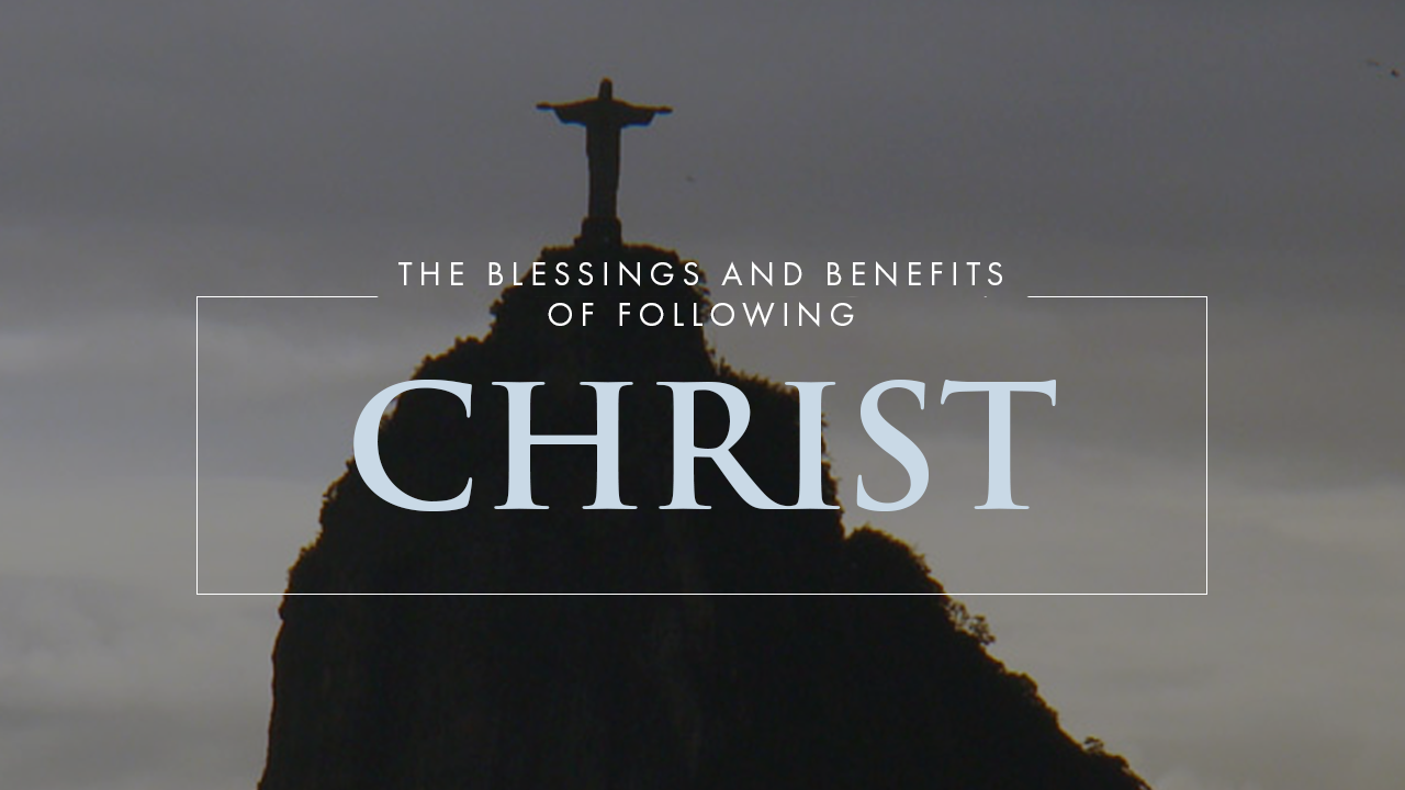 The Blessings And Benefits Of Following Christ