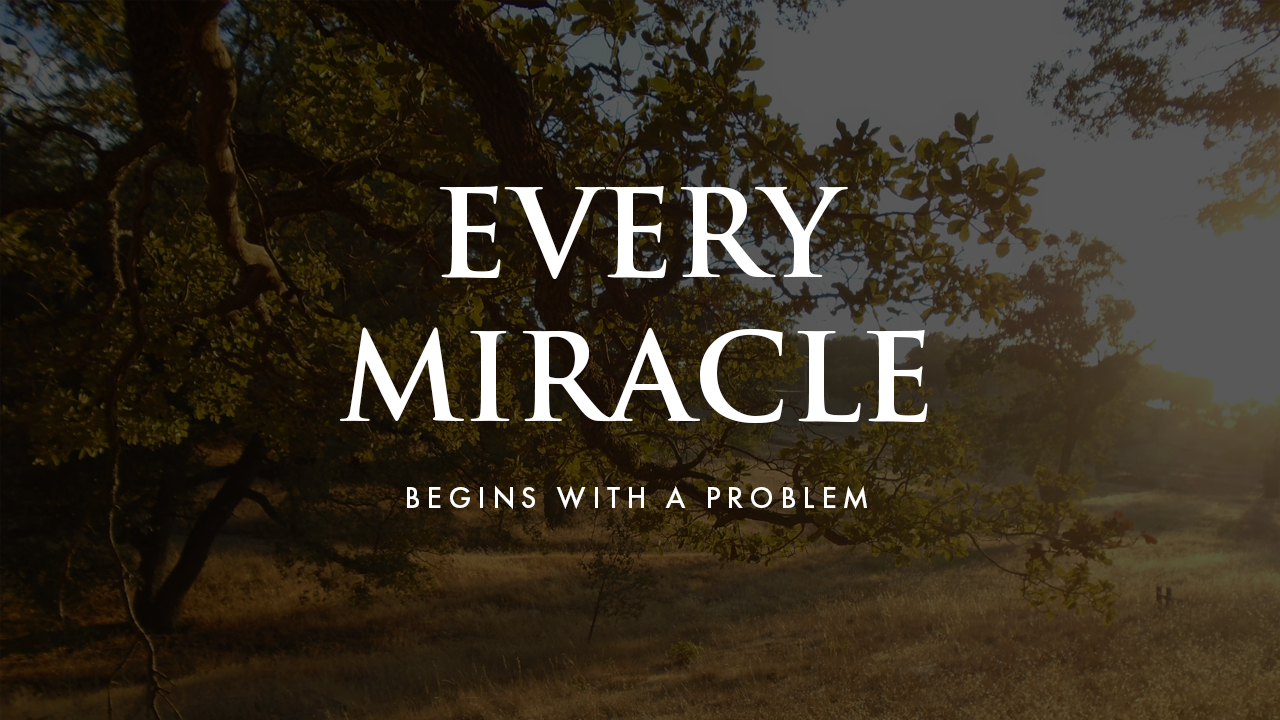 Every Miracle Begins With A Problem