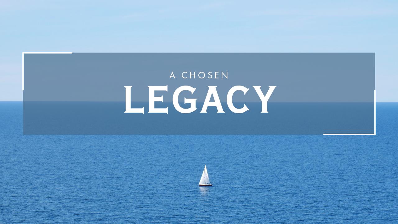 A Chosen Legacy