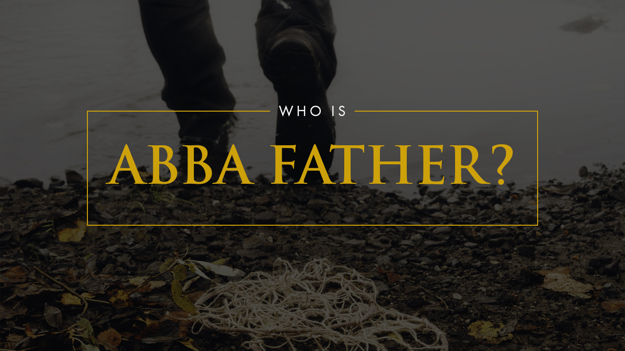 Who Is Abba Father?