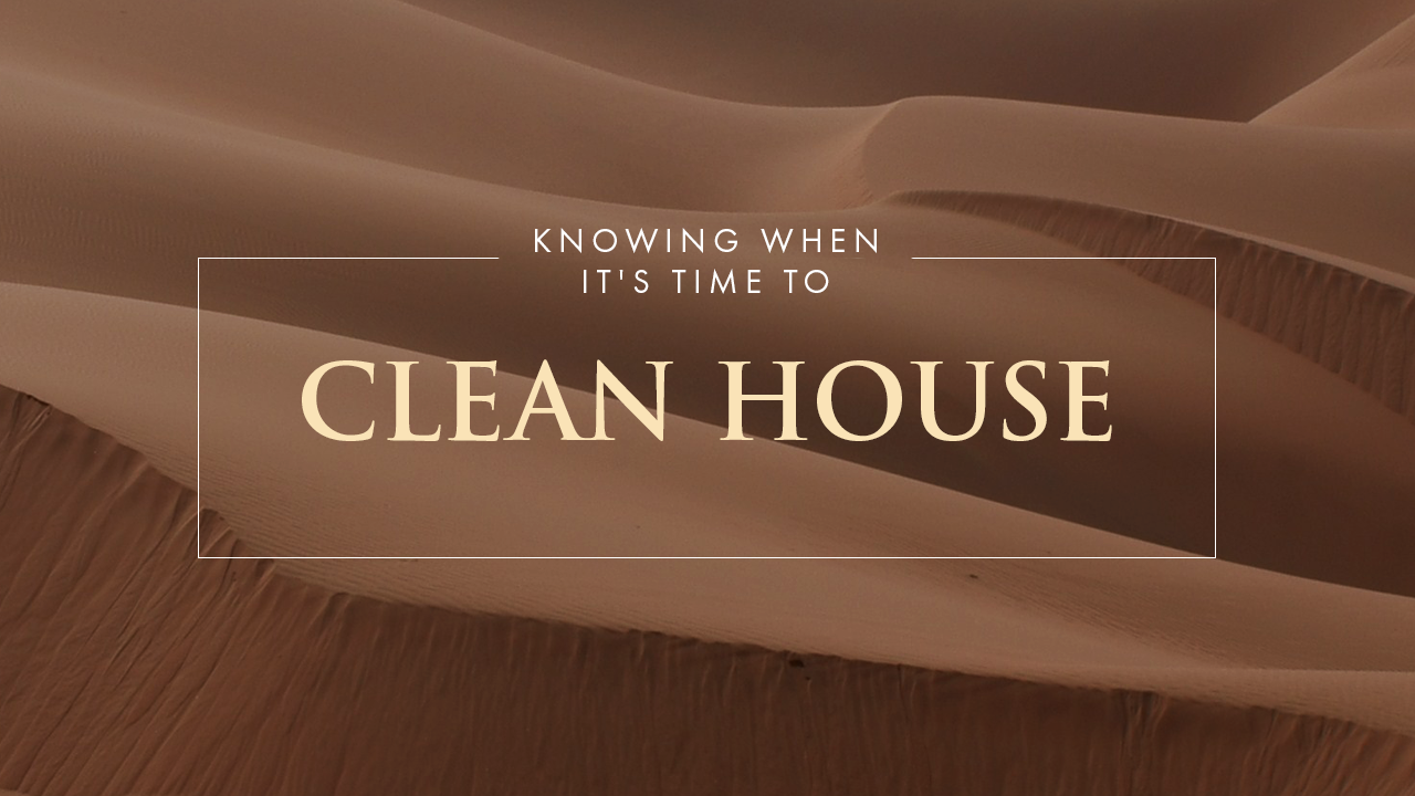 Knowing When It's Time To Clean House