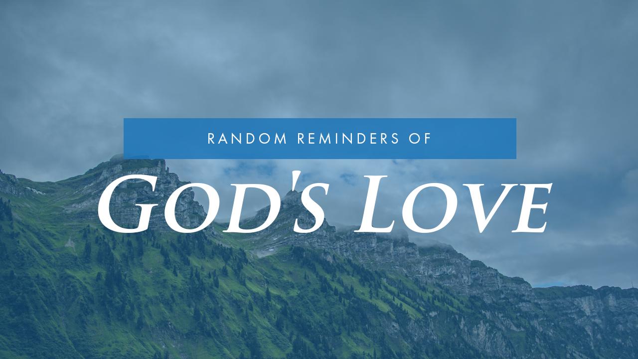 Random Reminders Of God's Love