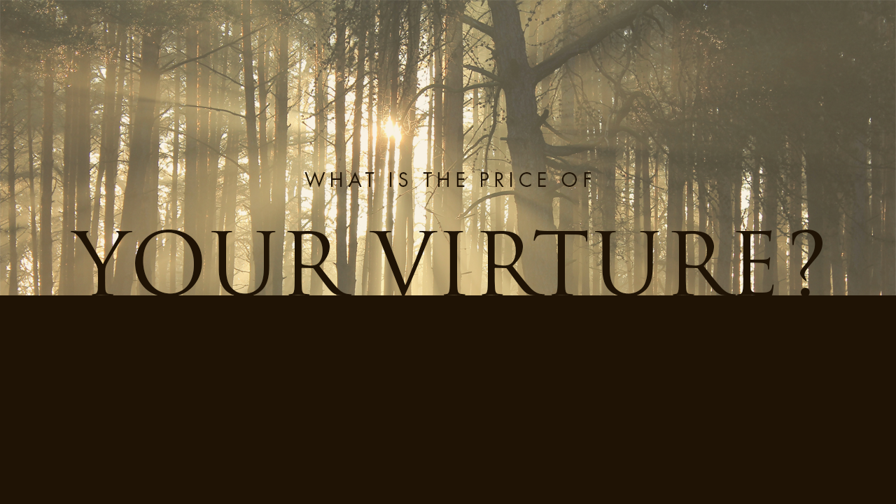 What Is The Price Of Your Virtue?