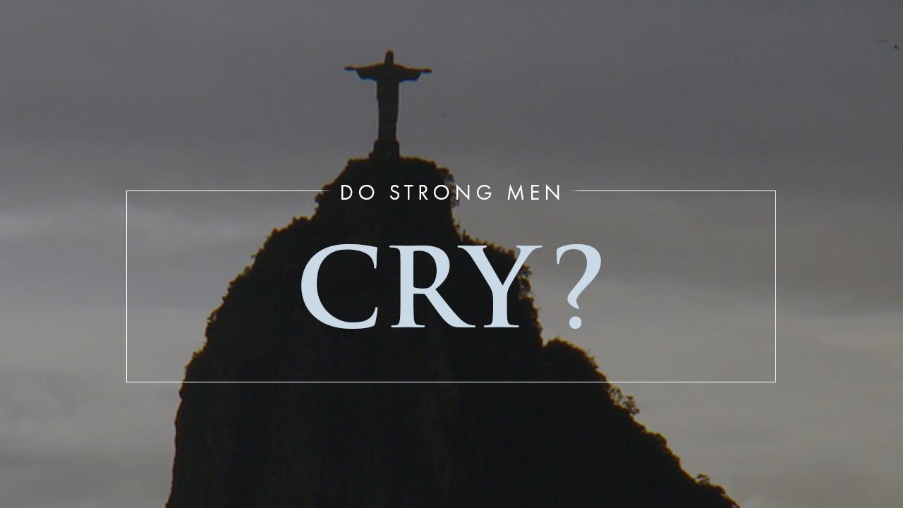Do Strong Men Cry?