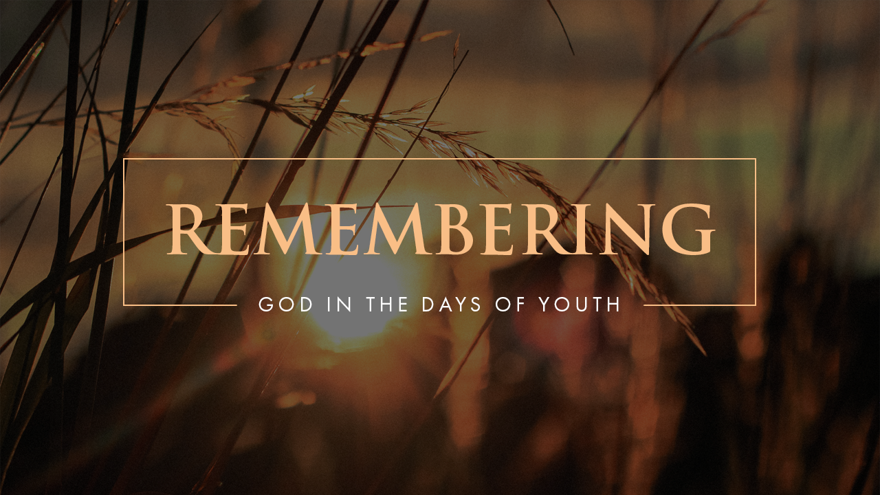 Remembering God In The Days Of Youth