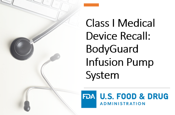 Class I Medical Device Recall: BodyGuard Infusion Pump System