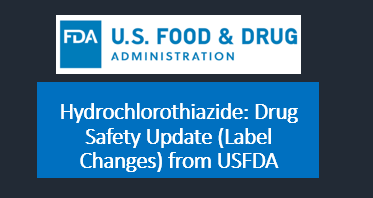 Hydrochlorothiazide: Drug Safety Update (Label Changes) from USFDA