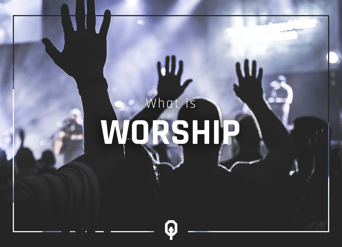 What is worship? Equippd - Preparing Believers for God's Work
