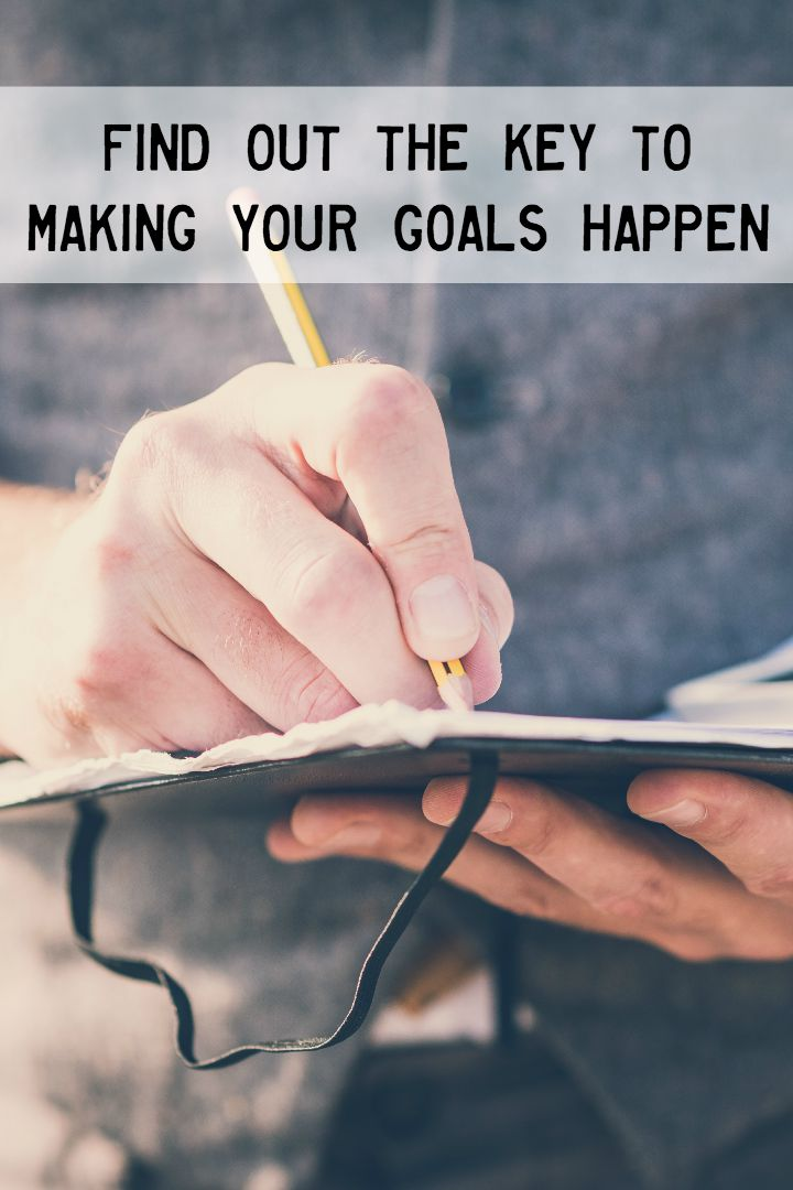 Find Out The Key To Making Your Goals Happen ~