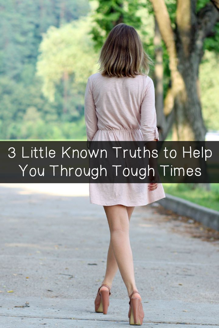3 Little Known Truths to Help You Through Tough Times ~