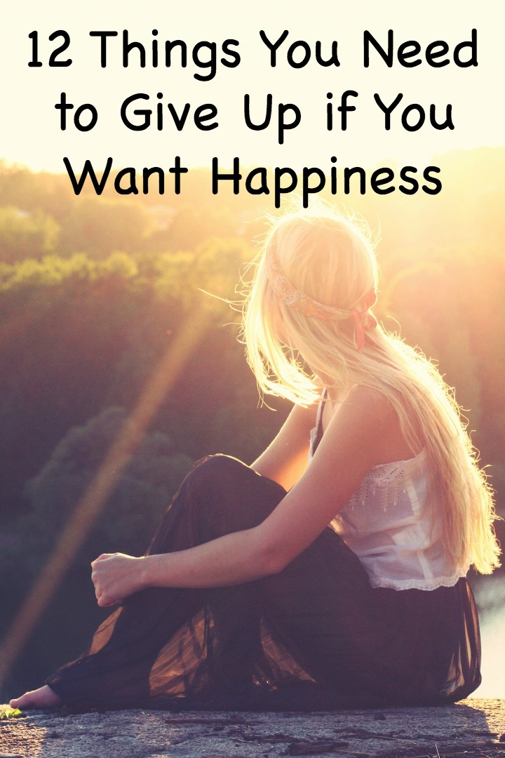 12 Things You Need to Give Up if You Want Happiness ~
