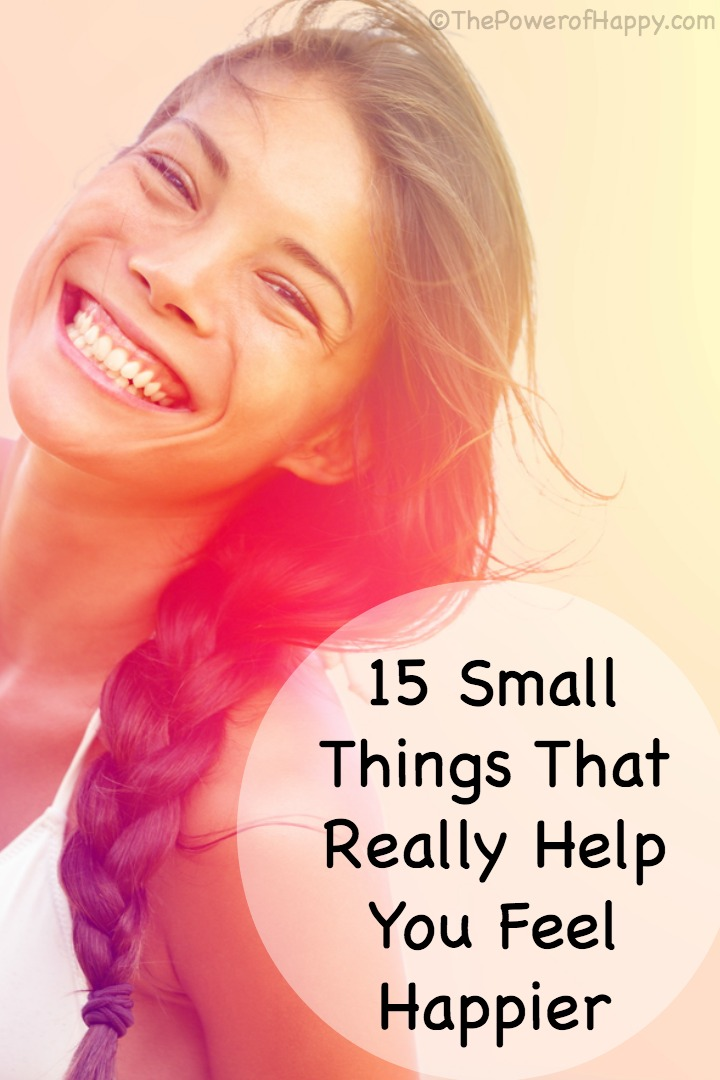 15 Small Things That Really Help You Feel Happier - https://thepowerofhappy.com/small-things-that-help-you-feel-happier/