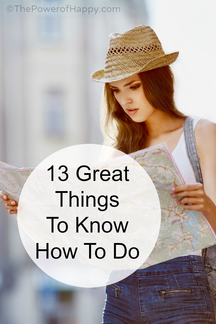 13 Great Things To Know How To Do - https://thepowerofhappy.com/things-to-know-how-to-do/