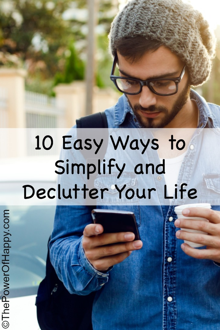 10 Easy Ways to Simplify and Declutter Your Life - https://thepowerofhappy.com/ways-to-simplify-and-declutter-your-life