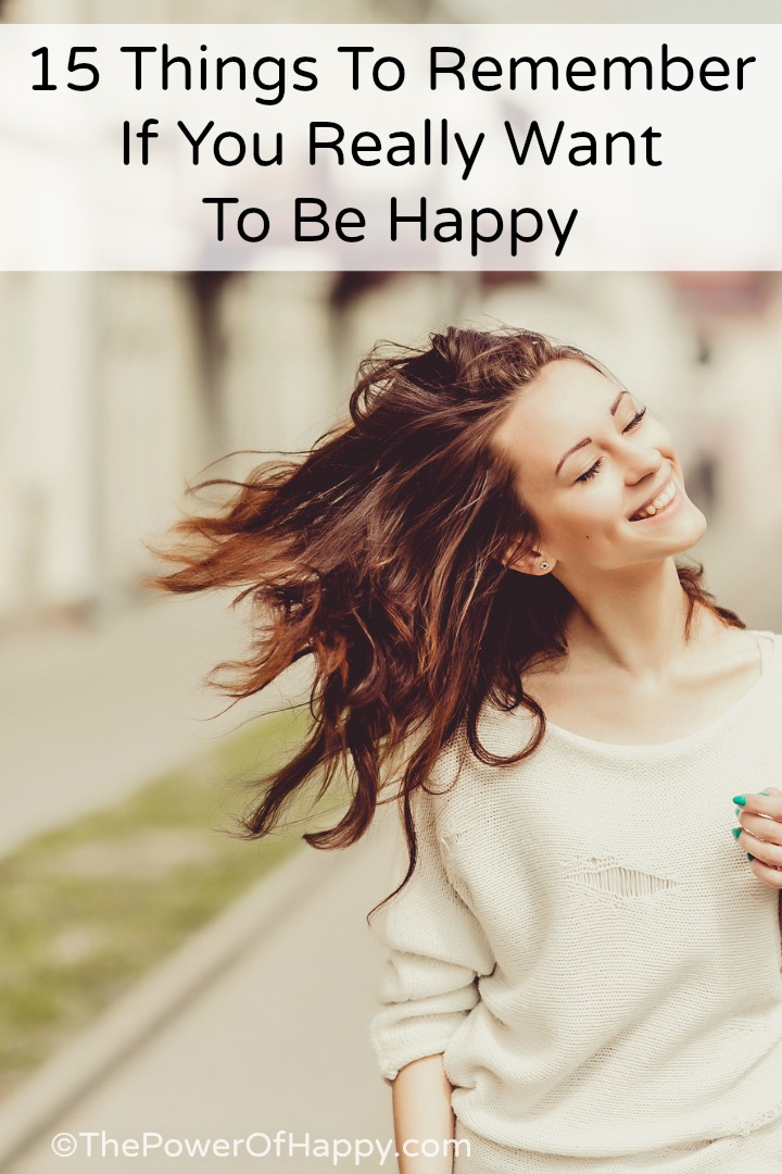 15 Things To Remember If You Really Want To Be Happy ~ https://thepowerofhappy.com/things-to-remember-to-be-happy/
