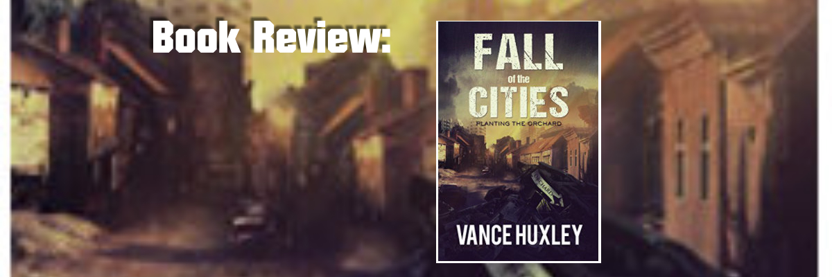 """Book Review: """"Fall of the Cities: Planting the Orchard"""" by Vance Huxley"""