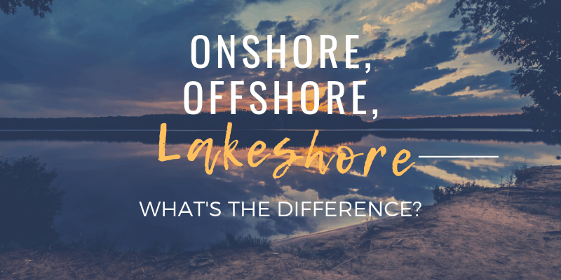 Onshore, Offshore, Lakeshore. What's the difference?