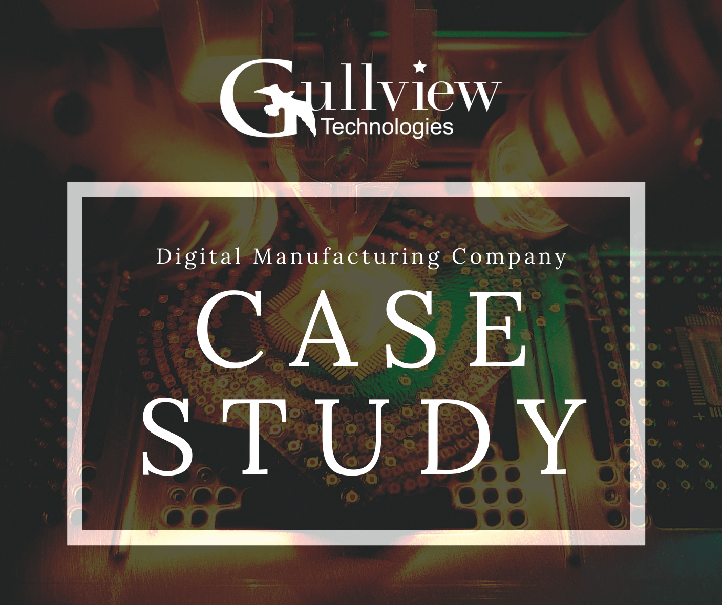 Gullview Tech Digital Manufacturing Case Study