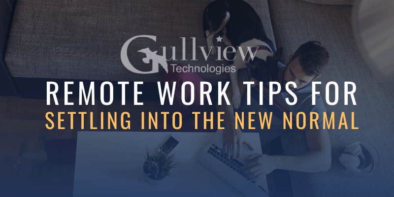 Gullview's Remote Work Tips for Settling into the New Normal