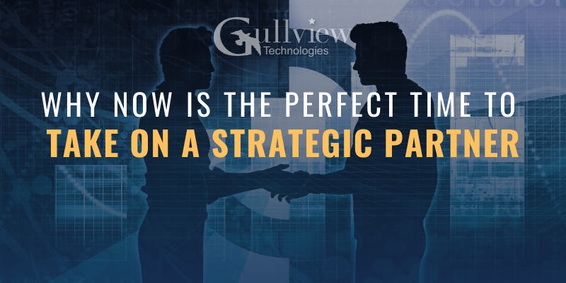 Why Now is the Perfect Time to Take On a Strategic Partner