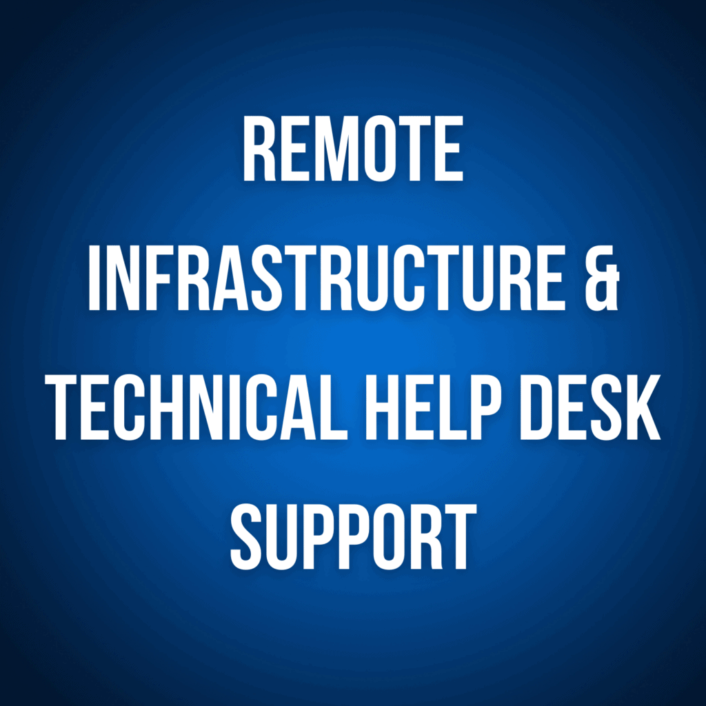 Remote Infrastructure & Technical Help Desk Support